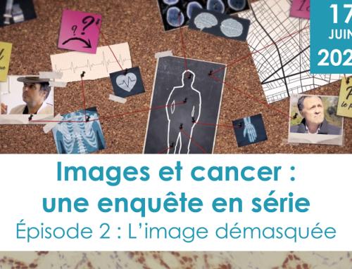 Images et cancer Ep 2- L'image démasquée